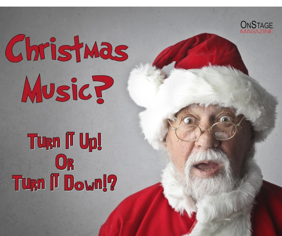 Christmas Music Too Soon Too Loud Onstage Magazinecom